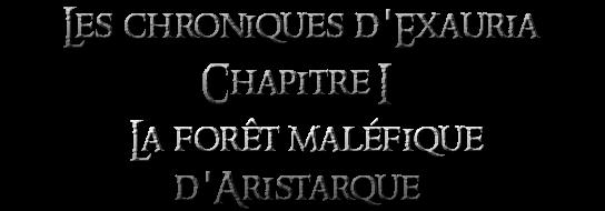 Les chroniques d'Exauria - Chapitre I : La forêt maléfique d'Aristarque